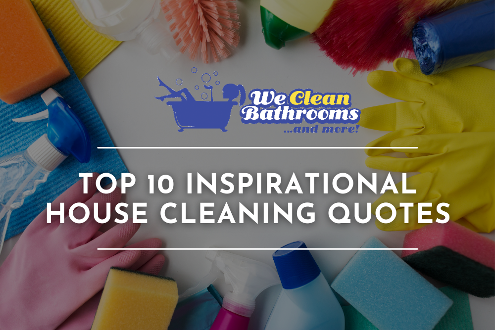 Top 10 Inspirational House Cleaning Quotes