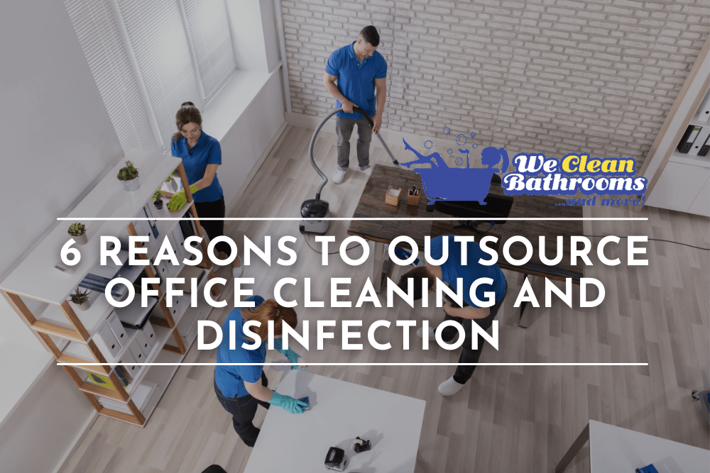 6 Reasons to Outsource Office Cleaning and Disinfection